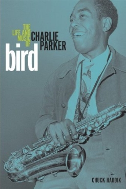 bird - The Life and Music of Charlie Parker